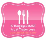 10 Things You MUST Try at Trader Joe's