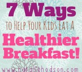 Yes, please!! 7 ways to help your kids to eat a healthier breakfast – some awesome ideas in here from a fit mom of two young kids. #nataliehodson